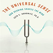 The Universal Sense: How Hearing Shapes the Mind (       UNABRIDGED) by Seth S. Horowitz Narrated by Dean Sluyter