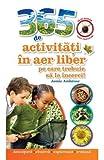 img - for 365 De Activitati In Aer Liber Pe Care Trebuie Sa Le Incerci! (Romanian Edition) book / textbook / text book