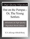 img - for Out on the Pampas - Or, The Young Settlers book / textbook / text book