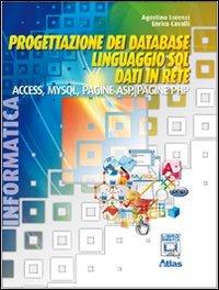 Progettazione dei database. Linguaggio SQL. Access. MySQL. ASP. PHP. Con espansione online. Per le Scuole superiori