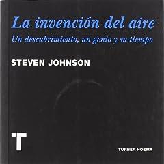 Steven Johnson – La invención del aire: Un descubrimiento, un genio y su tiempo