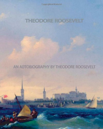 An Autobiography by Theodore Roosevelt