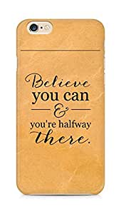 AMEZ believe you can and you are there halfway Back Cover For Apple iPhone 6s
