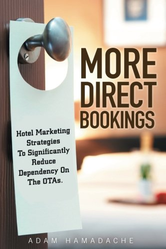 More Direct Bookings: Hotel Marketing Strategies To Significantly Reduce Dependency On The OTAs.