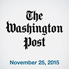 Top Stories Daily from The Washington Post, November 25, 2015  by  The Washington Post Narrated by  The Washington Post