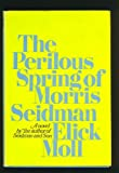 The Perilous Spring of Morris Seidman (039513949X) by Moll, Elick