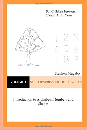 Nursery/Pre-School Exercises: Introduction to Alphabets, Numbers and Shapes: Volume 1