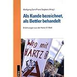 """Als Kunde bezeichnet, als Bettler behandelt: Erfahrungen aus der Hartz IV-Weltvon """"Wolfgang Gern"""""""