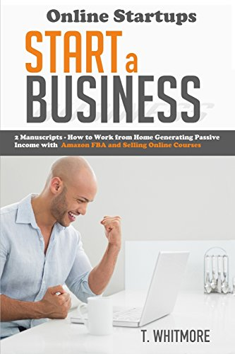 Online-Startups-Start-a-Business-How-to-Work-from-Home-Generating-Passive-Income-with-Amazon-FBA-and-Selling-Online-Courses