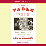 The Table Comes First: Family, France, and the Meaning of Food