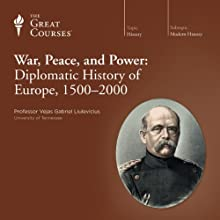 War, Peace, and Power: Diplomatic History of Europe, 1500-2000 Lecture by  The Great Courses Narrated by Professor Vejas Gabriel Liulevicius