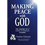 Making Peace with God: The Journey of a Course in Miracles Studentby Pauline Edward