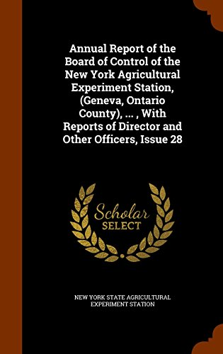 Annual Report of the Board of Control of the New York Agricultural Experiment Station, (Geneva, Ontario County), ... , With Reports of Director and Other Officers, Issue 28