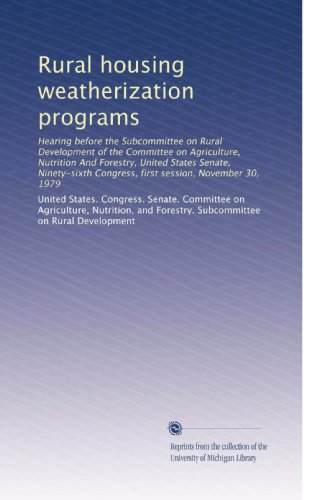 Rural Housing Weatherization Programs: Hearing Before The Subcommittee On Rural Development Of The Committee On Agriculture, Nutrition And Forestry, ... Congress, First Session, November 30, 1979