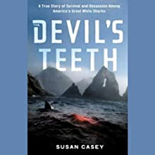 The Devil's Teeth: A True Story of Obsession and Survival Among America's Great White Sharks (       UNABRIDGED) by Susan Casey Narrated by Kimberly Farr