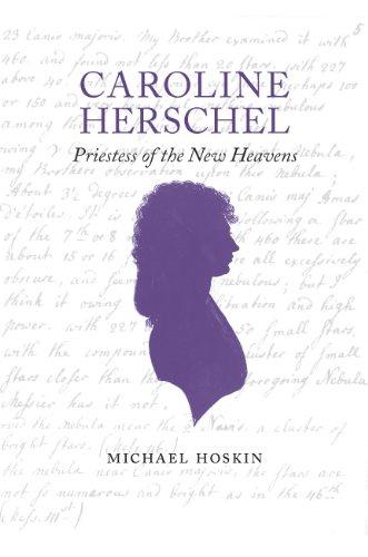 Caroline Herschel Priestess of the New World: Princess of the New Heavens