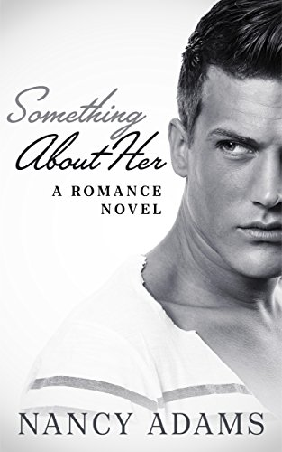 Romance: Something About Her - A Millionaire Romance (Romance, Contemporary Romance, Millionaire Romance Book 1)