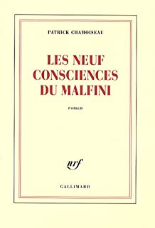 Les neuf consciences de Malfini : roman, Chamoiseau, Patrick