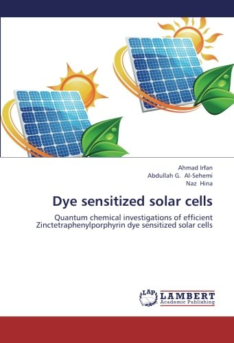 Dye sensitized solar cells: Quantum chemical investigations of efficient Zinctetraphenylporphyrin dye sensitized solar cells (Dye Sensitized Solar Cell compare prices)