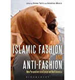 img - for [ Islamic Fashion and Anti-Fashion: New Perspectives from Europe and North America Moors, Annelies ( Author ) ] { Paperback } 2013 book / textbook / text book