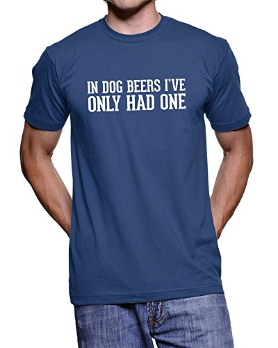in-dog-beers-ive-only-had-one-191-funny-text-t-shirt-navy-xl