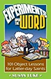Experiments Upon the Word (101 Object Lessons for Latter-day Saints)