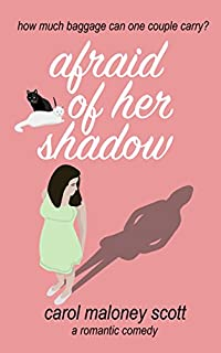 Afraid Of Her Shadow: A Romantic Comedy by Carol Maloney Scott ebook deal