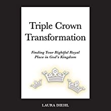 Triple Crown Transformation: Finding Your Rightful Royal Place in God's Kingdom! (       UNABRIDGED) by Laura Diehl Narrated by Laura Diehl