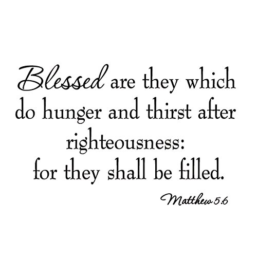 Blessed Are They Which Do Hunger and Thirst for Righteousness Beatitudes Matthew 5:6 Decal Faith Wall Quotes Home Decor Stickers