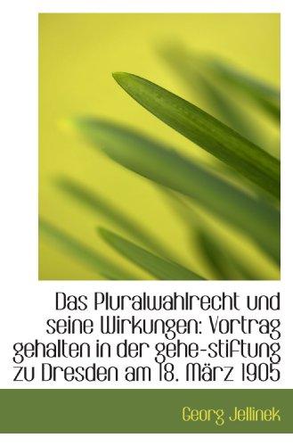 Das Pluralwahlrecht und seine Wirkungen: Vortrag gehalten in der gehe-stiftung zu Dresden am 18. Mär