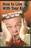 How to Live With Your Kids When You'Ve Already Lost Your Mind (0310576318) by Davis, Ken
