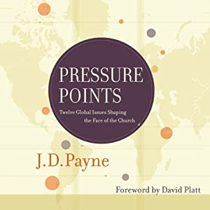 Pressure Points: Twelve Global Issues Shaping the Face of the Church | [J. D. Payne]