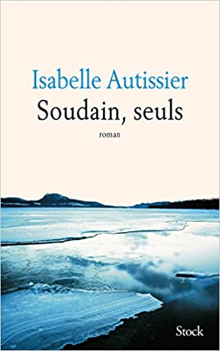Soudain seuls - Isabelle Autissier 2015