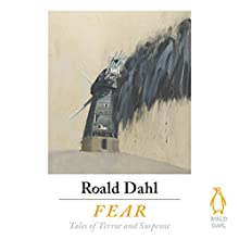 Fear Audiobook by Roald Dahl - editor, Cynthia Asquith, Mary Treadgold, J. Sheridan Le Fanu, Edith Wharton, L. P. Hartley Narrated by Rory Kinnear, Julian Rhind-Tutt, Tom Felton, Kevin Eldon