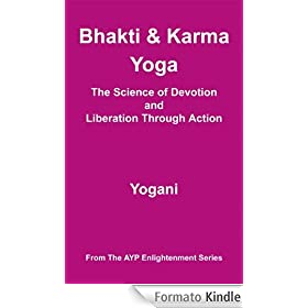 Bhakti & Karma Yoga - The Science of Devotion and Liberation Through Action (AYP Enlightenment Series)