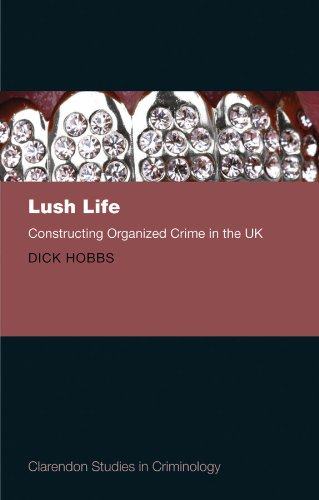 Dick Hobbs - Lush Life: Constructing Organized Crime in the UK