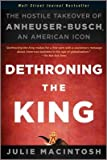 img - for Dethroning the King: The Hostile Takeover of Anheuser-Busch, an American Icon   [DETHRONING THE KING] [Paperback] book / textbook / text book