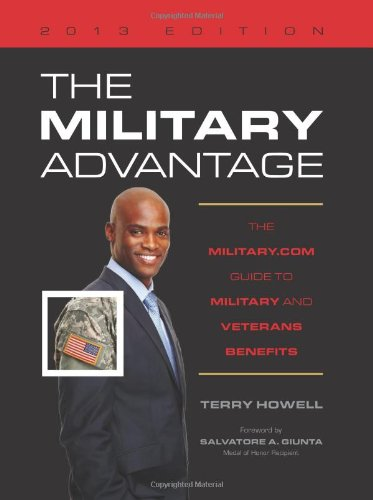 The Military Advantage, 2013 Edition: The Military.com Guide to Military and Veterans Benefits (Military Advantage: The Military.com Guide to Military and Veteran Benefits)