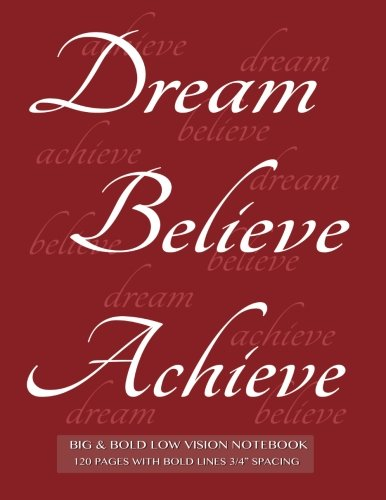 Big & Bold Low Vision Notebook 120 Pages with Bold Lines 3/4 Spacing: Dream, Believe, Achieve lined notebook with inspirational burgundy cover, distinct, thick lines offering high contrast. PDF