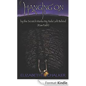 Hanging On by the Scratch Marks My Nails Left Behind (Raw Faith) (English Edition)