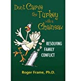 img - for [(Don't Carve the Turkey With a Chainsaw)] [Author: Ph.D. Roger E. Frame] published on (February, 2012) book / textbook / text book