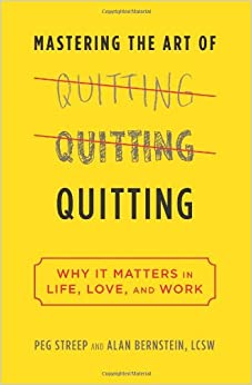 Learn more about the book, Mastering the Art of Quitting: Why It Matters in Life, Love & Work