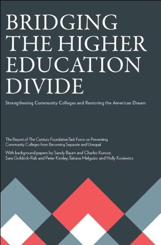 Bridging the Higher Education Divide: Strengthening Community Colleges and Restoring the American Dream (Century Foundat