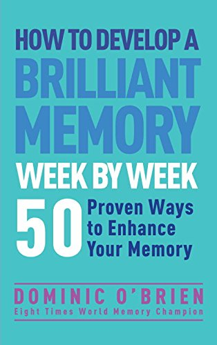 how-to-develop-a-brilliant-memory-week-by-week-52-proven-ways-to-enhance-your-memory