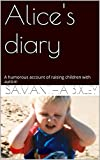 Alice's diary: A humorous  account of raising children with autism