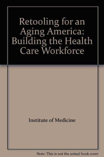 Retooling for an Aging America:: Building the Health Care Workforce