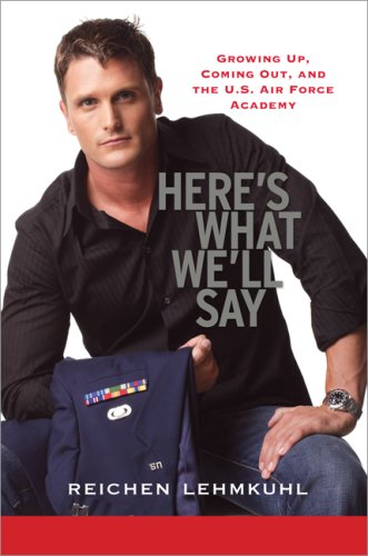 Image for Here's What We'll Say: Growing Up, Coming Out, and the U.S. Air Force Academy