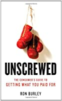 Unscrewed: The Consumer&#39;s Guide to Getting What You Paid For