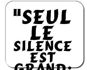 """Tapis de souris décoré """"Seul le silence est grand; tout le reste est faiblesse"""" ALFRED DE VIGNY (Proverbes)"""