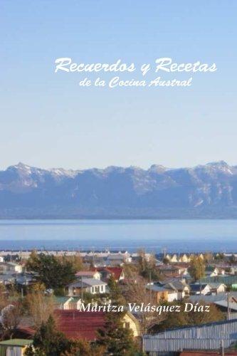 Recuerdos y Recetas de la Cocina Austral (Spanish Edition) by Mrs Maritza Velasquez